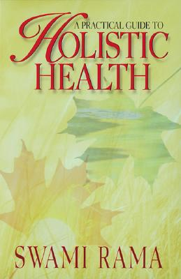 A Practical Guide to Holistic Health By Rama, Swami